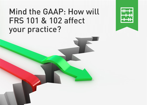Mind the GAAP: How Will FRS 101 & 102 Affect Your Practice?