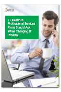 7 Questions Professional Services Firms Should Ask When Changing IT Provider