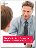 There's No Such Thing as a Silly IT Question, Stupid